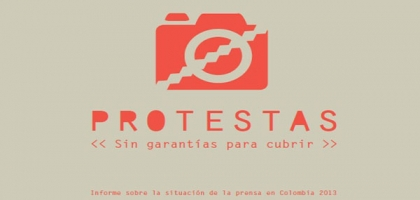 'Protests: No guarantees to cover'. Report on the situation of the press in Colombia 2013