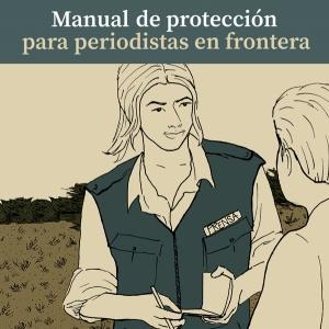 Manual de protección para periodistas en frontera